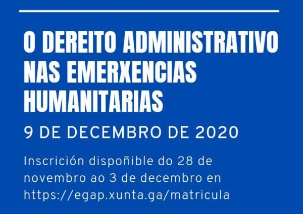 Webinario O Dereito Administrativo nas emerxencias humanitarias (2º webinario Ciclo de conferencias Dereito Administrativo, dignidade humana e emerxencia)